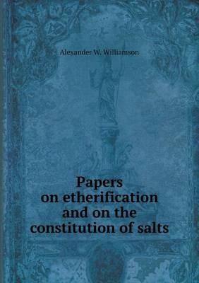 Papers on Etherification and on the Constitution of Salts