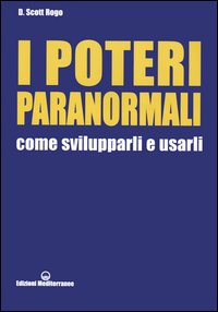 I poteri paranormali. Come svilupparli e usarli