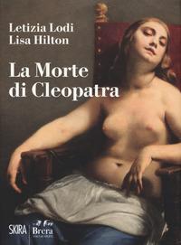 La morte di Cleopatra. Ediz. a colori