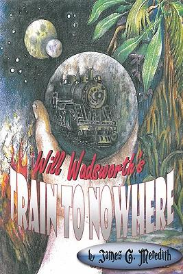 Will Wadsworth's Train to Nowhere