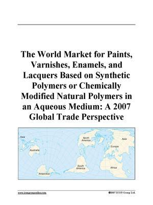 The World Market for Paints, Varnishes, Enamels, and Lacquers Based on Synthetic Polymers or Chemically Modified Natural Polymers in an Aqueous Medium