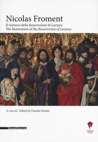 Nicolas Froment. Il restauro della «Resurrezione di Lazzaro»-The Restoration of the «Resurrection of Lazarus» . Ediz. bilingue