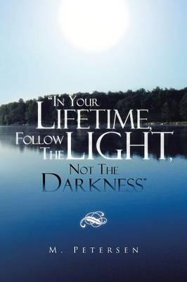 In Your Lifetime, Follow the Light, Not the Darkness