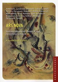 Ars nova. Ventuno compositori italiani di oggi raccontano la musica