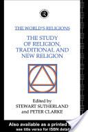 The World's Religions: The Study of Religion, Traditional and New Religion
