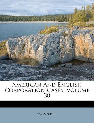 American and English Corporation Cases, Volume 30