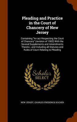 Pleading and Practice in the Court of Chancery of New Jersey