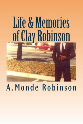 Life & Memories of Clay Robinson