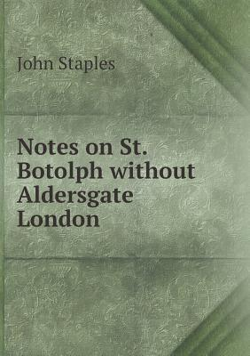 Notes on St. Botolph Without Aldersgate London