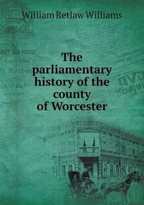 The Parliamentary History of the County of Worcester