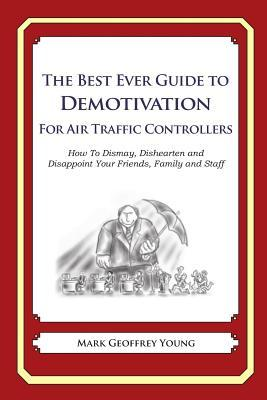 The Best Ever Guide to Demotivation for Air Traffic Controllers