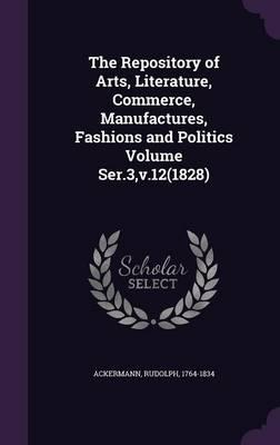 The Repository of Arts, Literature, Commerce, Manufactures, Fashions and Politics Volume Ser.3, V.12(1828)