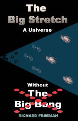 The Big Stretch a Universe Without the Big Bang.