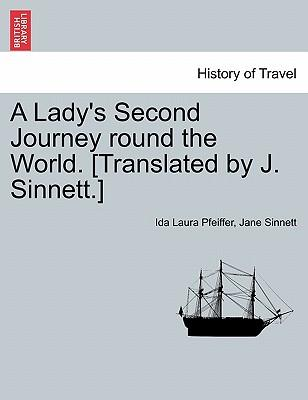 A Lady's Second Journey round the World. [Translated by J. Sinnett.] Vol. II