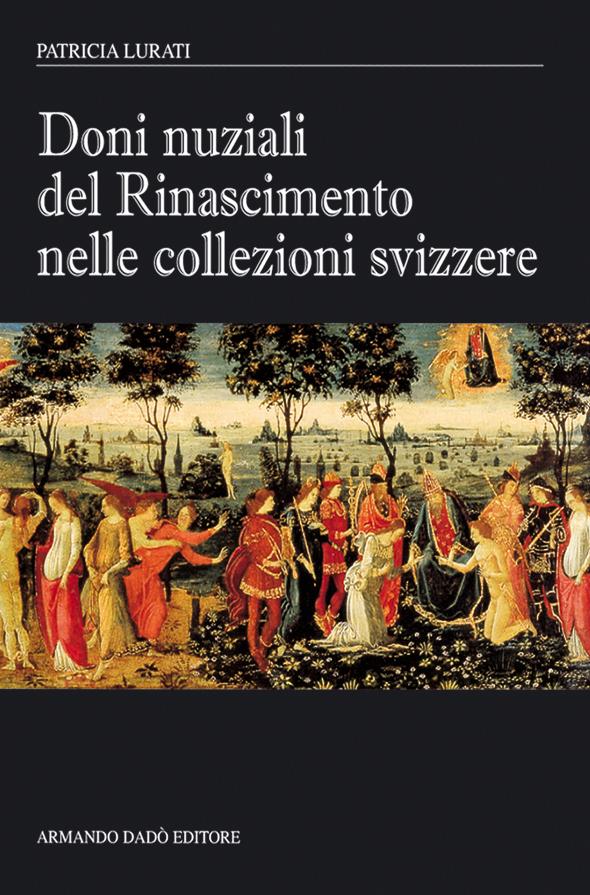 Doni nuziali del Rinascimento nelle collezioni svizzere