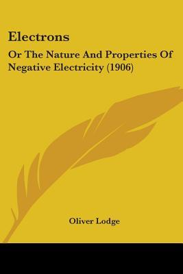 Electrons, Or The Nature And Properties Of Negative Electricity