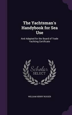 The Yachtsman's Handybook for Sea Use