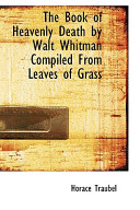 The Book of Heavenly Death by Walt Whitman Compiled from Leaves of Grass