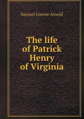 The Life of Patrick Henry of Virginia