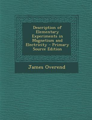 Description of Elementary Experiments in Magnetism and Electricity