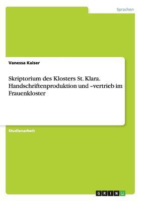 Skriptorium des Klosters St. Klara. Handschriftenproduktion und -vertrieb im Frauenkloster
