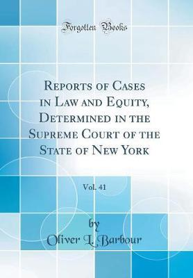 Reports of Cases in Law and Equity, Determined in the Supreme Court of the State of New York, Vol. 41 (Classic Reprint)