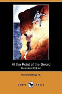 At the Point of the Sword (Illustrated Edition) (Dodo Press)