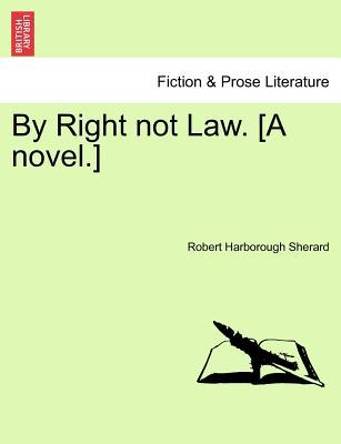 By Right not Law. [A...