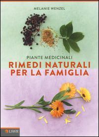 Piante medicinali. Rimedi naturali per la famiglia