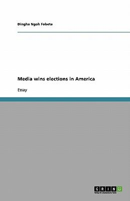 Media wins elections in America