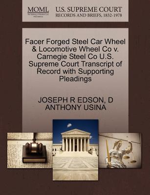 Facer Forged Steel Car Wheel & Locomotive Wheel Co V. Carnegie Steel Co U.S. Supreme Court Transcript of Record with Supporting Pleadings