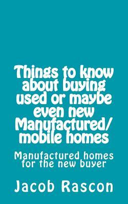 Things to Know About Buying Used or Maybe Even New Manufactured/Mobile Homes