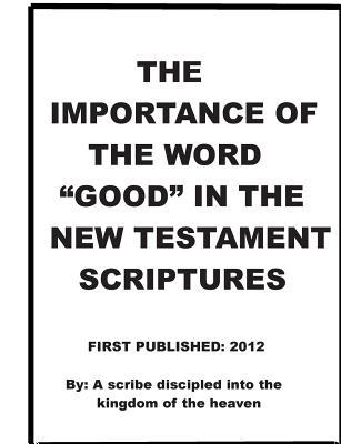 """The Importance of the Word """"Good"""" in the New Testament Scriptures"""