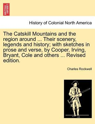 The Catskill Mountains and the region around ... Their scenery, legends and history; with sketches in prose and verse, by Cooper, Irving, Bryant, Cole and others ... Revised edition
