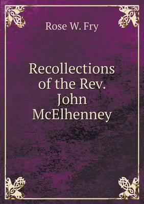 Recollections of the REV. John McElhenney