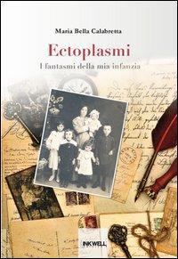 Ectoplasmi. I fantasmi della mia infanzia