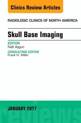 Skull Base Imaging, An Issue of Radiologic Clinics of North America, 1e