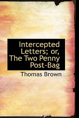 Intercepted Letters; Or, the Two Penny Post-bag