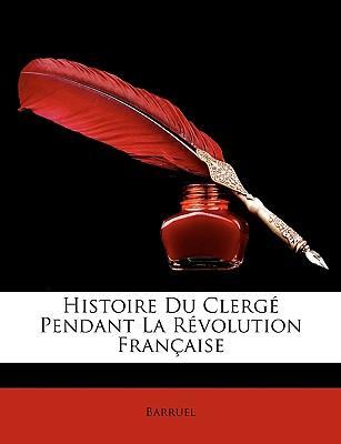 Histoire Du Clerg Pendant La Rvolution Franaise