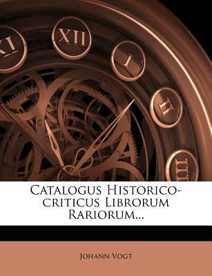 Catalogus Historico-Criticus Librorum Rariorum...