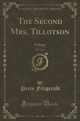 The Second Mrs. Tillotson, Vol. 3 of 3