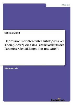 Depressive Patienten unter antidepressiver Therapie. Vergleich des Parallelverlaufs der Parameter Schlaf, Kognition und Affekt