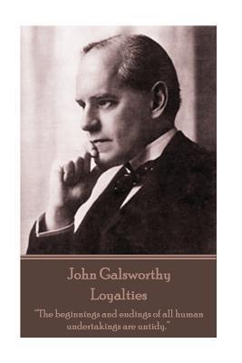 John Galsworthy - Loyalties