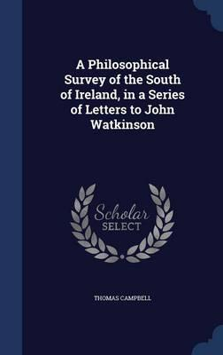 A Philosophical Survey of the South of Ireland, in a Series of Letters to John Watkinson