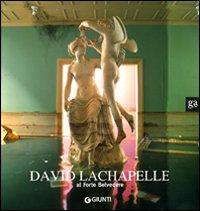 David LaChapelle al Forte Belvedere. Catalogo della mostra (Firenze, Forte Belvedere 16 luglio-19 ottobre 2008)