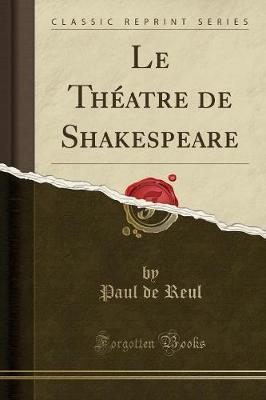 Le Théatre de Shakespeare (Classic Reprint)
