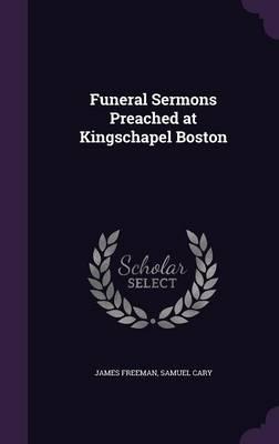 Funeral Sermons Preached at Kingschapel Boston