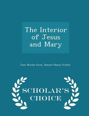 The Interior of Jesus and Mary - Scholar's Choice Edition