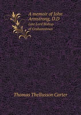 A Memoir of John Armstrong, D.D Late Lord Bishop of Grahamstown