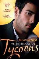 The Ultimate Hero: Mediterranean Tycoons/The De Santis Marriage/The Greek Tycoon's Unwilling Wife/The Sicilian's Virgin Bride